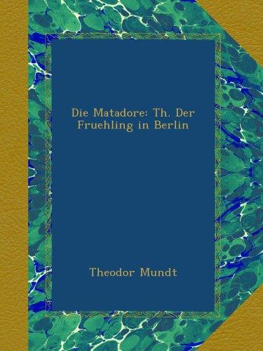 Die Matadore: Th. Der Fruehling in Berlin