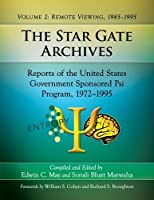 The Star Gate Archives: Reports of the United States Government Sponsored Psi Program, 1972–1995: Remote Viewing, 1985–1995