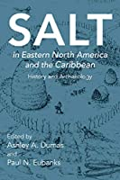 Salt in Eastern North America and the Caribbean: History and Archaeology (Archaeology of Food)