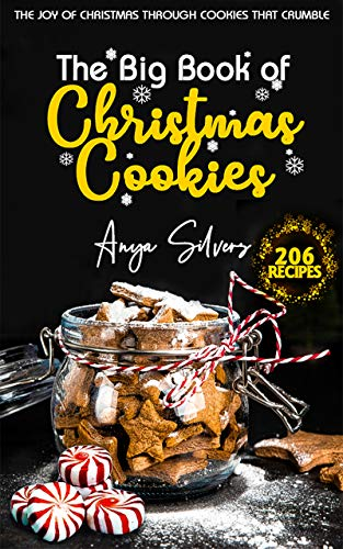The Big Book of Christmas Cookies: The Joy of Christmas through cookies that crumble (Christmas Cookbook Series)