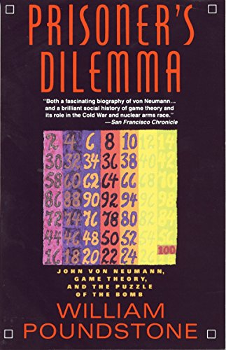 Compare Textbook Prices for Prisoner's Dilemma: John von Neumann, Game Theory, and the Puzzle of the Bomb First Edition Thus Edition ISBN 9780385415804 by Poundstone, William