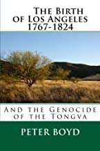The Birth of Los Angeles 1767-1824 - And the Genocide of the Tongva