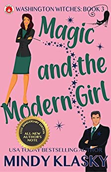 Magic and the Modern Girl: 15th Anniversary Edition (Washington Witches Book 3) by [Mindy Klasky]