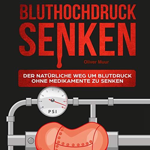 Bluthochdruck senken: Der natürliche Weg um Blutdruck ohne Medikamente zu senken. Titelbild