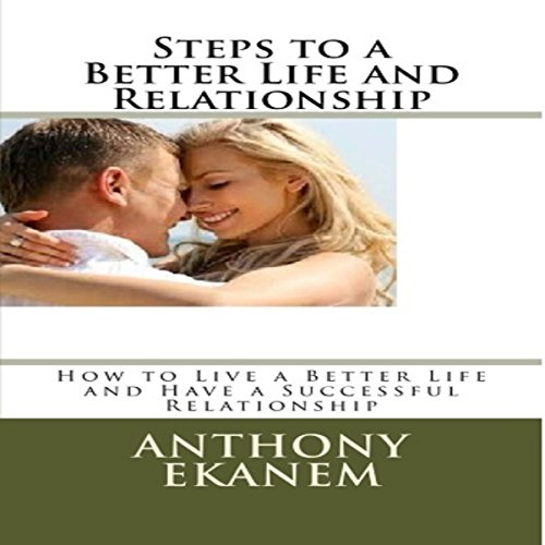 Steps to a Better Life and Relationship audiobook cover art