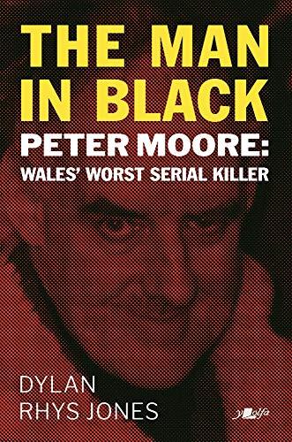 The Man in Black: Peter Moore - Wales' Worst Serial Killer