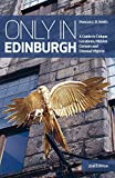 "Only in Edinburgh: A Guide to Unique Locations, Hidden Corners and Unusual Objects (""Only In"" Guides)"