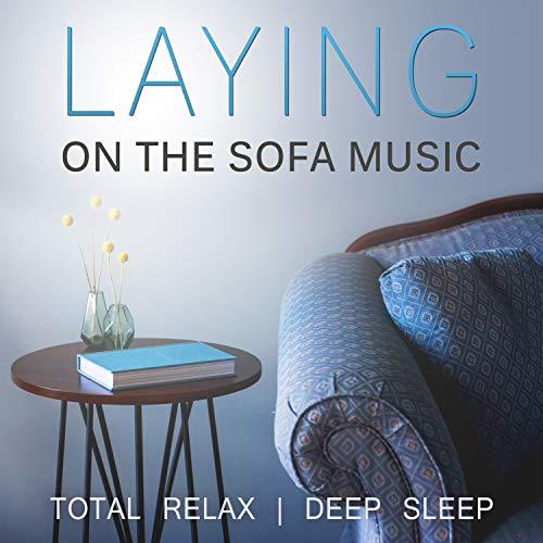 Laying on the Sofa Music: Total Relax, Deep Sleep, Calming Nature Sounds, Meditation, Yoga Session, Reiki Massage