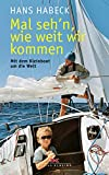 Mal seh'n wie weit wir kommen: Mit dem Kleinboot um die Welt (German Edition)