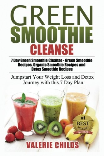 Green Smoothie Cleanse: 7 Day Green Smoothie Cleanse - Green Smoothie Recipes, Organic Smoothie Reci