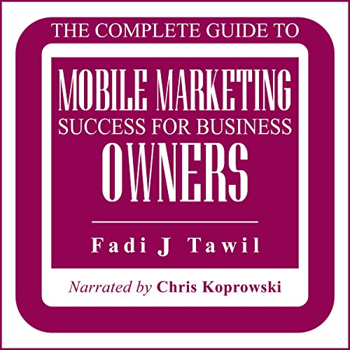 The Complete Guide to Mobile Marketing Success for Business Owners audiobook cover art