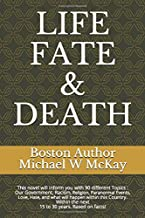 LIFE, FATE & DEATH: This novel will inform you about 90 different Topics - Which will happen within the next 15 to 30 years