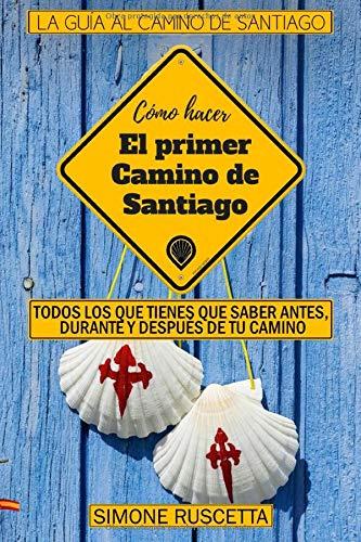 Como hacer el primer Camino de Santiago: Todo lo que debes saber para prepararte al Camino De La Vida