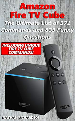 Amazon Fire TV Cube - The Ultimate List of 371 Commands and 833 Funny Questions (Including Unique Fire TV Cube Commands!) (English Edition)