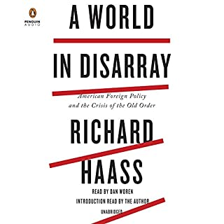A World in Disarray     American Foreign Policy and the Crisis of the Old Order              By:                                                                                                                                 Richard Haass                               Narrated by:                                                                                                                                 Dan Woren,                                                                                        Richard Haass                      Length: 8 hrs and 53 mins     482 ratings     Overall 4.3