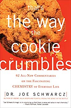 That s the Way the Cookie Crumbles  62 All-New Commentaries on the Fascinating Chemistry of Everyday Life