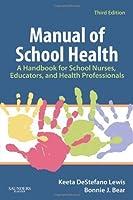 Manual of School Health: A Handbook for School Nurses, Educators, and Health Professionals, 3e by Keeta DeStefano Lewis RN MSN PhD FNASN Bonnie J. Bear RN BSN MA(2008-07-07)