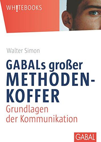 GABALs großer Methodenkoffer: Grundlagen der Kommunikation (Whitebooks)