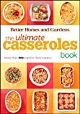 The Ultimate Casseroles Book: More than 400 Heartwarming Dishes from Dips to Desserts (Better Homes and...