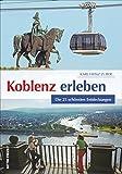 Koblenz erleben. Die 25 schönsten Entdeckungen. Praktischer Ausflugsführer für die Stadt am Deutschen Eck, gespickt mit Tipps und Informationen für ... und Geschichtsbegeisterte. (Sutton Freizeit)