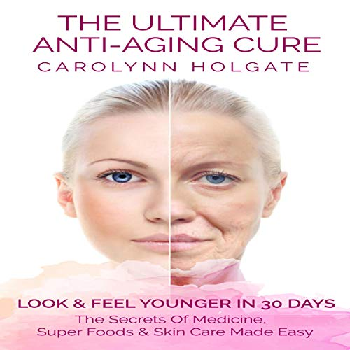 The Ultimate Anti-Aging Cure: Look & Feel Younger In 30 Days audiobook cover art