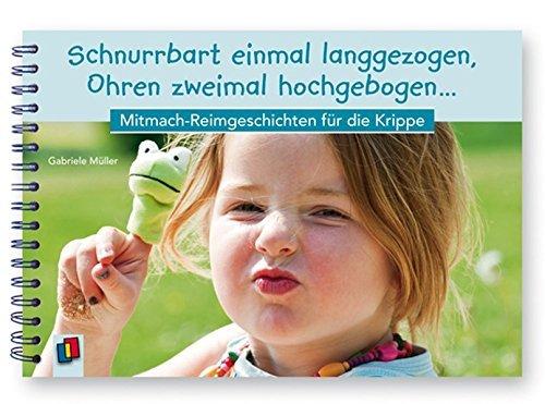 Schnurrbart einmal langgezogen, Ohren zweimal hochgebogen ...: Mitmach-Reimgeschichten für die Krippe (SprachSpielSpaß für die Kita) by Gabriele Müller (2013-02-01)