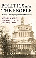 Politics with the People: Building a Directly Representative Democracy (Cambridge Studies in Public Opinion and Political Psychology, Series Number 555)