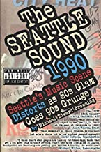 The Seattle Sound 1990: Seattle's Music Scene Distorts As 80s Glam Goes 90s Grunge