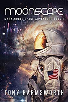 Moonscape: Mark Noble Space Adventure Book 1 (Mark Noble Adventures) by [Tony Harmsworth]