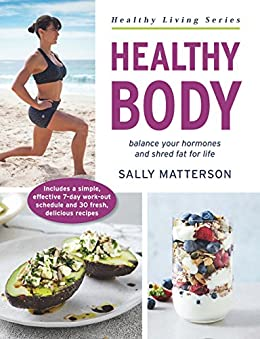 Healthy Body: Master Your Hormones, Create Your Physique (Healthy Living Series) by [Sally Matterson]