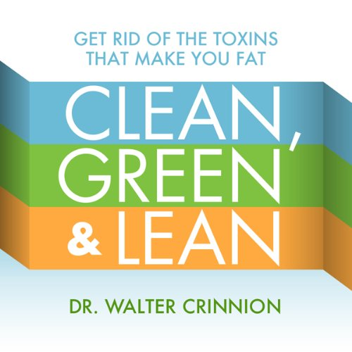 Clean, Green, and Lean     Get Rid of the Toxins That Make You Fat              By:                                                                                                                                 Walter Crinnion                               Narrated by:                                                                                                                                 Michael McConnohie                      Length: 7 hrs and 31 mins     2 ratings     Overall 5.0