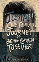 Josiah: One Family's Journey of Being Broken Together