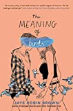 The Meaning of Birds - Jaye Robin Brown