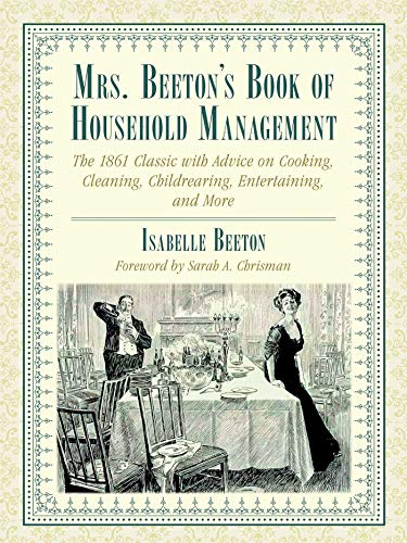 Compare Textbook Prices for Mrs. Beeton's Book of Household Management: The 1861 Classic with Advice on Cooking, Cleaning, Childrearing, Entertaining, and More Abridged Edition ISBN 9781510760257 by Beeton, Isabella,Chrisman, Sarah A.