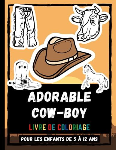 Adorable Cow-boy Livre De Coloriage Pour Les Enfants De 5 à 12 Ans: Cowboy Dessins Pages Coloriage Pour Les Enfants, Cheval, Cow Et Chapeaux De Cowboy Pages Coloriage Pour Filles Et Garçons