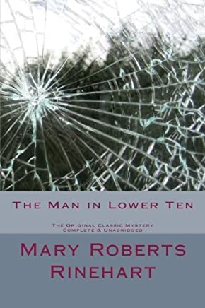 The Man in Lower Ten The Original Classic Mystery Complete & Unabridged (Summit Classic Mysteries) by Mary Roberts Rinehart (2013-11-15)