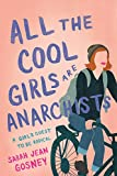 All the Cool Girls Are Anarchists: A Girl's Quest to Be Radical