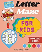NEW!! Letter Maze For Kids - Find the Alphabet Letter That lead to the End of the Maze! Activity Book For Kids & Toddlers