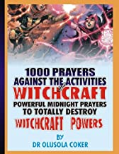 1000 prayers against the activities of Witchcraft: Powerful Midnight prayers to totally destroy witchcraft powers