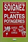 SOIGNEZ TOUTES LES PLANTES POTAGERES. Espèce par espèce par Prat