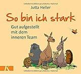 So bin ich stark: Gut aufgestellt mit dem inneren Team - Jutta Heller