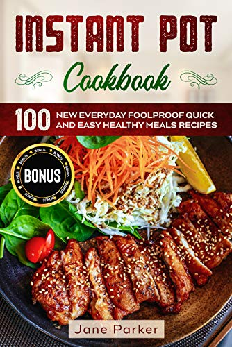 Instant Pot Cookbook: 100 New Everyday Foolproof Quick and Easy Healthy Meals Recipes (Instant Pot Cookbook Series)