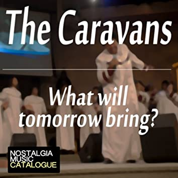 The Caravans - What Will Tomorrow Bring?