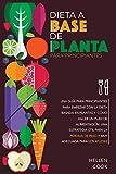 Dieta a base de plantas para principiantes: Una guía para principiantes para empezar con la dieta basada en plantas y cómo hacer un plan de ... adecuada para los atletas. (Spanish Edition)
