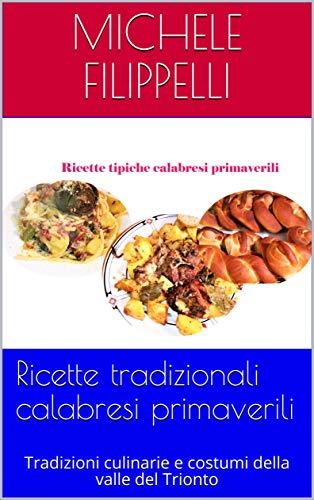 Ricette tradizionali calabresi primaverili: Tradizioni culinarie e costumi della valle del Trionto (Ricette tradizionali calabresi della valle del Trionto Vol. 2)