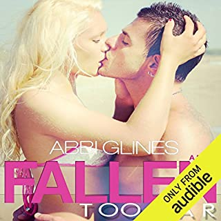 Fallen Too Far                   By:                                                                                                                                 Abbi Glines                               Narrated by:                                                                                                                                 Jennifer Bronstein                      Length: 6 hrs and 34 mins     49 ratings     Overall 4.3