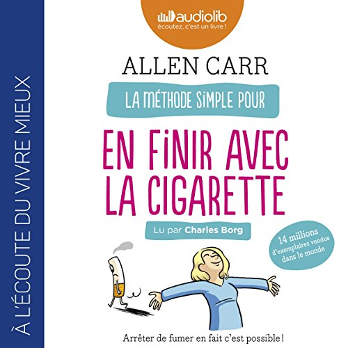 Couverture de La Méthode simple pour en finir avec la cigarette. Arrêter de fumer en fait c'est possible !