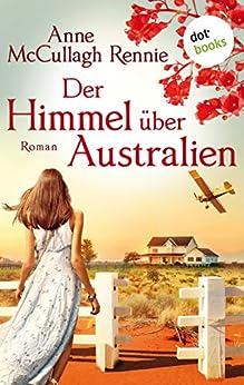 Der Himmel über Australien: Roman (German Edition) by [Anne McCullagh Rennie, Karin Dufner]