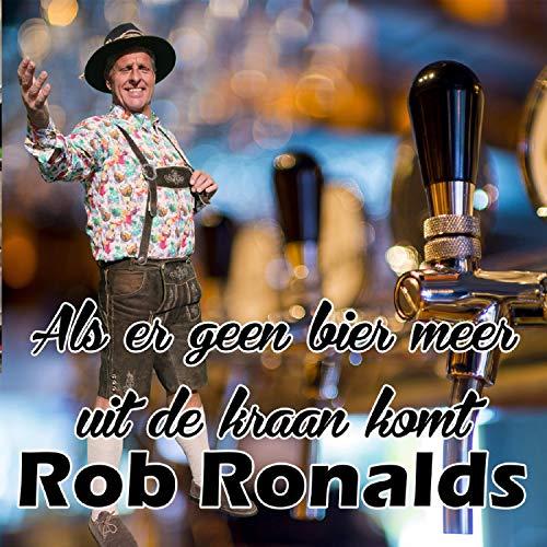Rob Ronalds - Als Er Geen Bier Meer Uit De Kraan Komt