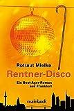 Rentner-Disco: Ein Best Ager-Roman